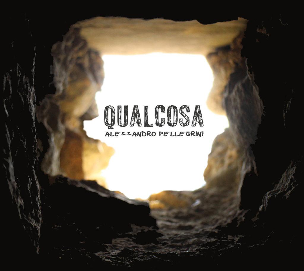 Alessandro Pellegrini cantautore Qualcosa copertina ufficiale album nuovo
